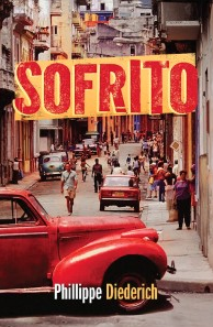 Novel Set in Cuba: Sofrito, by Phillippe Diederich